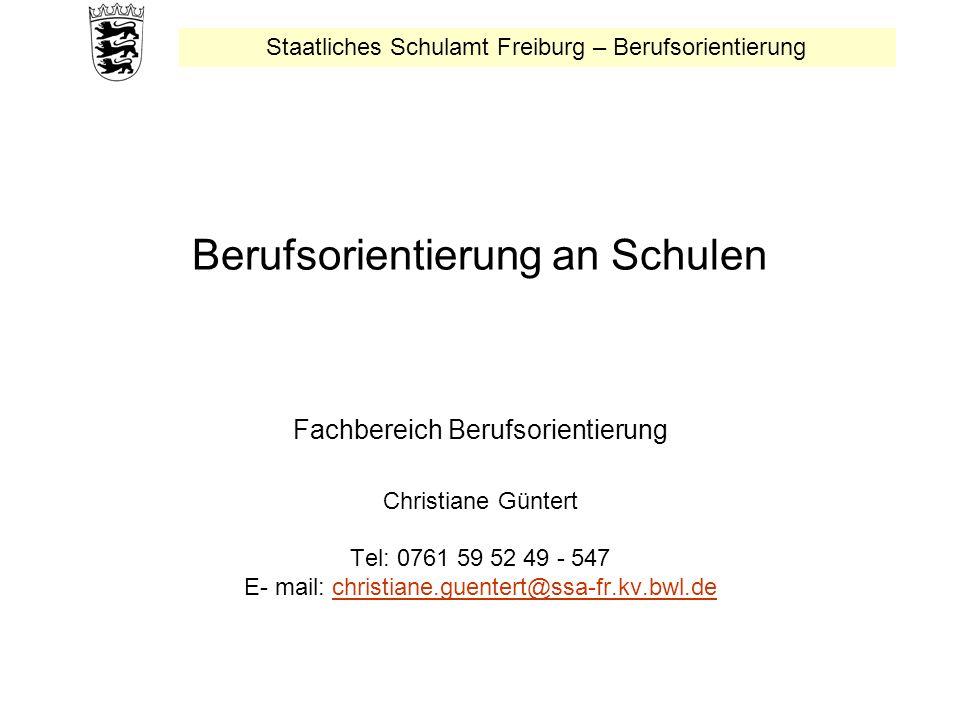 Staatliches Schulamt Freiburg – Berufsorientierung Berufsorientierung an Schulen Fachbereich Berufsorientierung Christiane Güntert Tel: 0761 59 52 49 - 547 E- mail: christiane.guentert@ssa-fr.kv.bwl.dechristiane.guentert@ssa-fr.kv.bwl.de