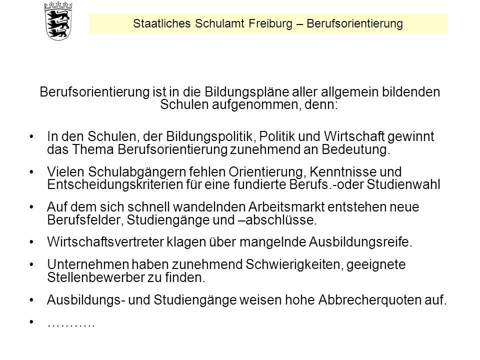 Staatliches Schulamt Freiburg – Berufsorientierung Berufsorientierung ist in die Bildungspläne aller allgemein bildenden Schulen aufgenommen, denn: In den Schulen, der Bildungspolitik, Politik und Wirtschaft gewinnt das Thema Berufsorientierung zunehmend an Bedeutung.