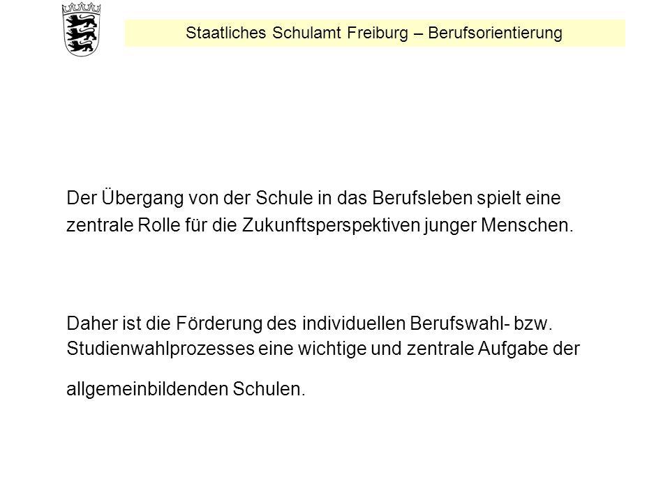 Staatliches Schulamt Freiburg – Berufsorientierung Der Übergang von der Schule in das Berufsleben spielt eine zentrale Rolle für die Zukunftsperspektiven junger Menschen.