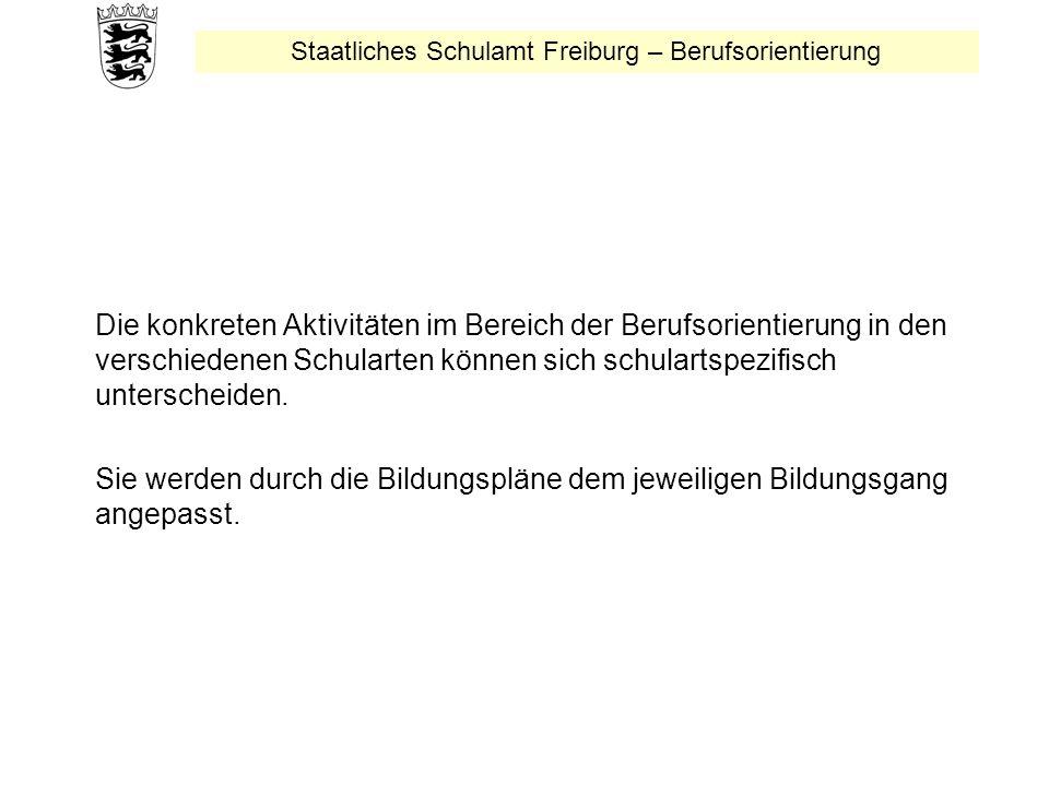 Staatliches Schulamt Freiburg – Berufsorientierung Die konkreten Aktivitäten im Bereich der Berufsorientierung in den verschiedenen Schularten können sich schulartspezifisch unterscheiden.