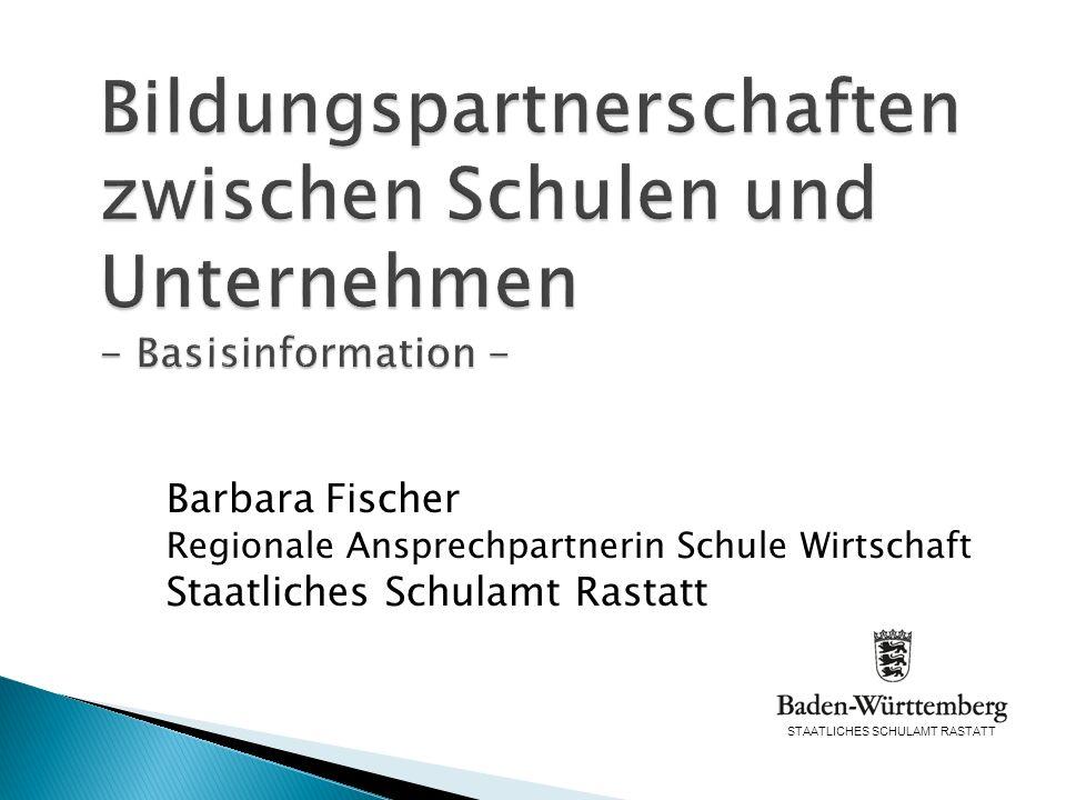 Bildungspartnerschaften zwischen Schulen und Unternehmen - Basisinformation - Barbara Fischer Regionale Ansprechpartnerin Schule Wirtschaft Staatliche
