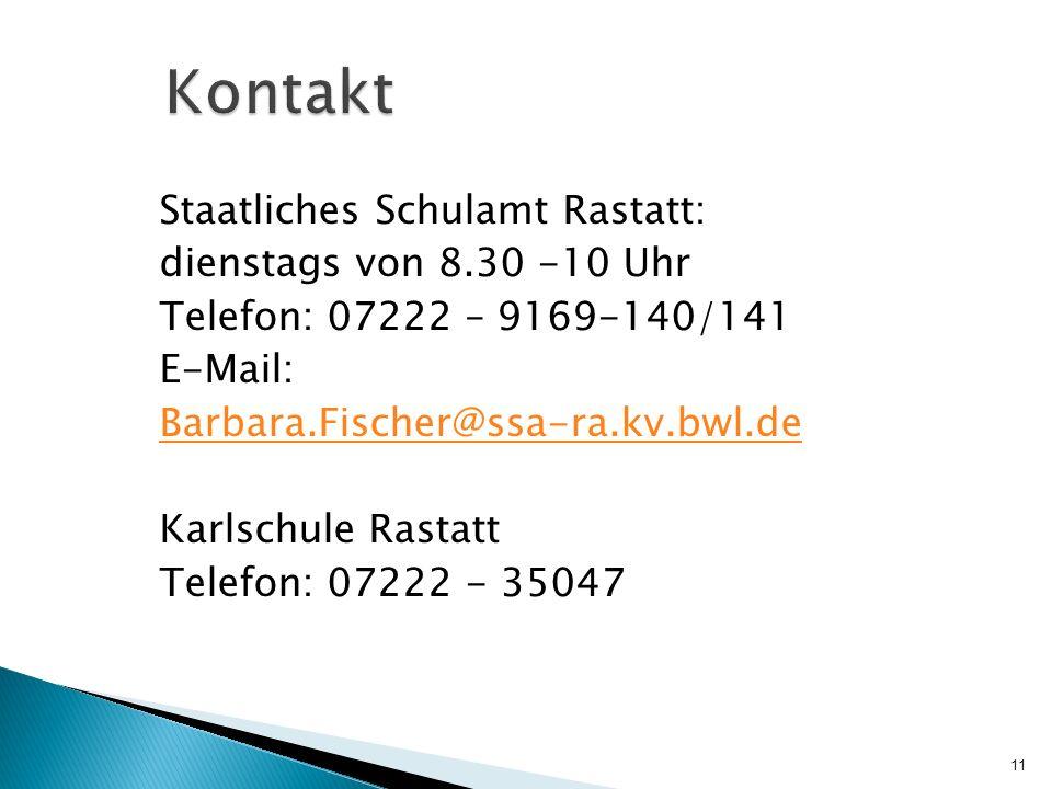 Kontakt Staatliches Schulamt Rastatt: dienstags von 8.30 -10 Uhr Telefon: 07222 – 9169-140/141 E-Mail: Barbara.Fischer@ssa-ra.kv.bwl.de Karlschule Ras