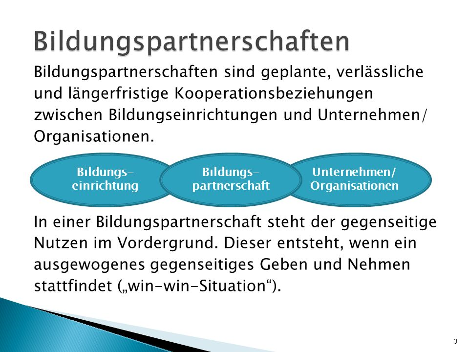 Bildungspartnerschaften sind geplante, verlässliche und längerfristige Kooperationsbeziehungen zwischen Bildungseinrichtungen und Unternehmen/ Organis