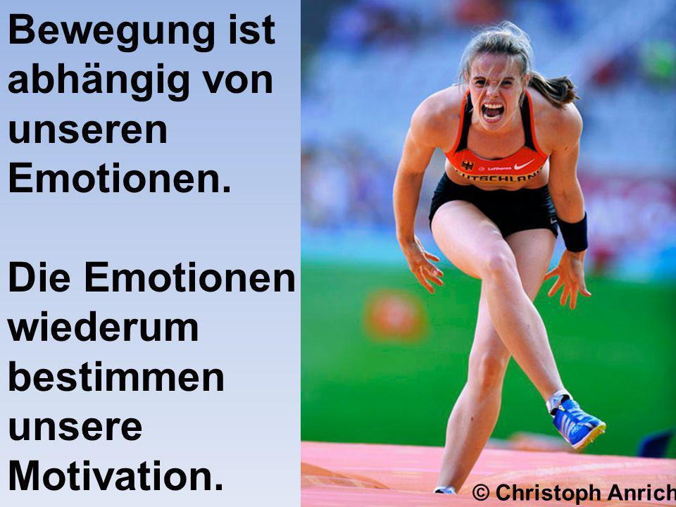 Bewegung ist abhängig von unseren Emotionen. Die Emotionen wiederum bestimmen unsere Motivation. © Christoph Anrich