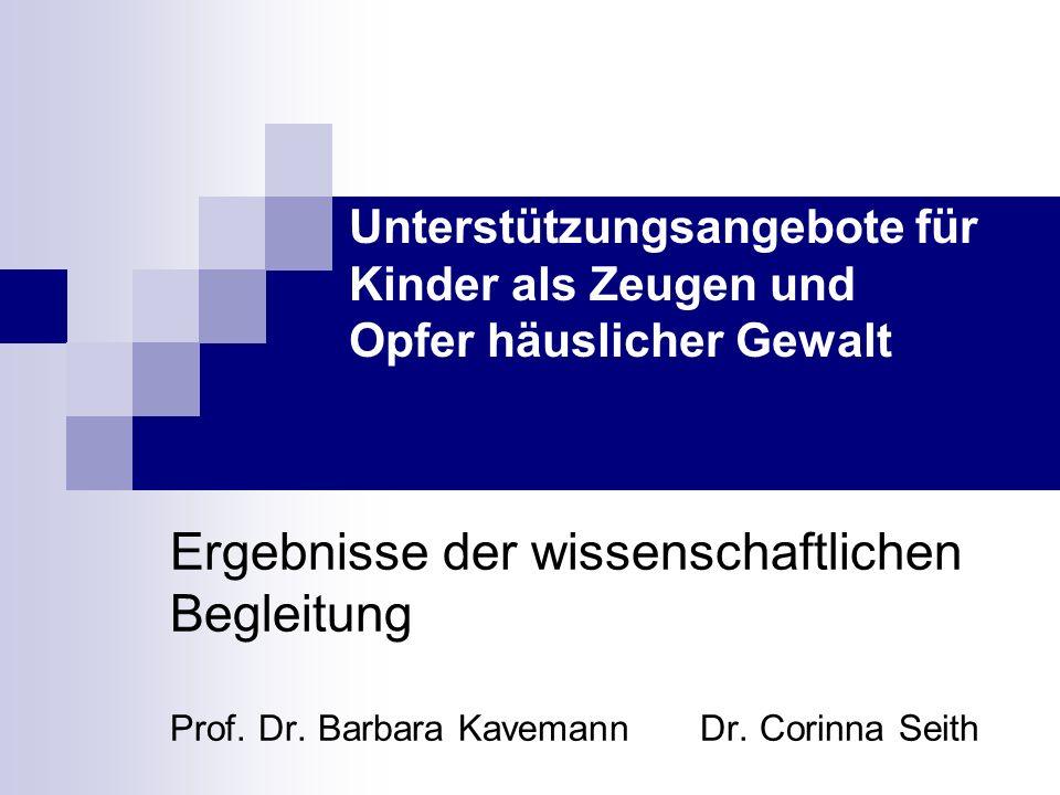 Unterstützungsangebote für Kinder als Zeugen und Opfer häuslicher Gewalt Ergebnisse der wissenschaftlichen Begleitung Prof. Dr. Barbara Kavemann Dr. C