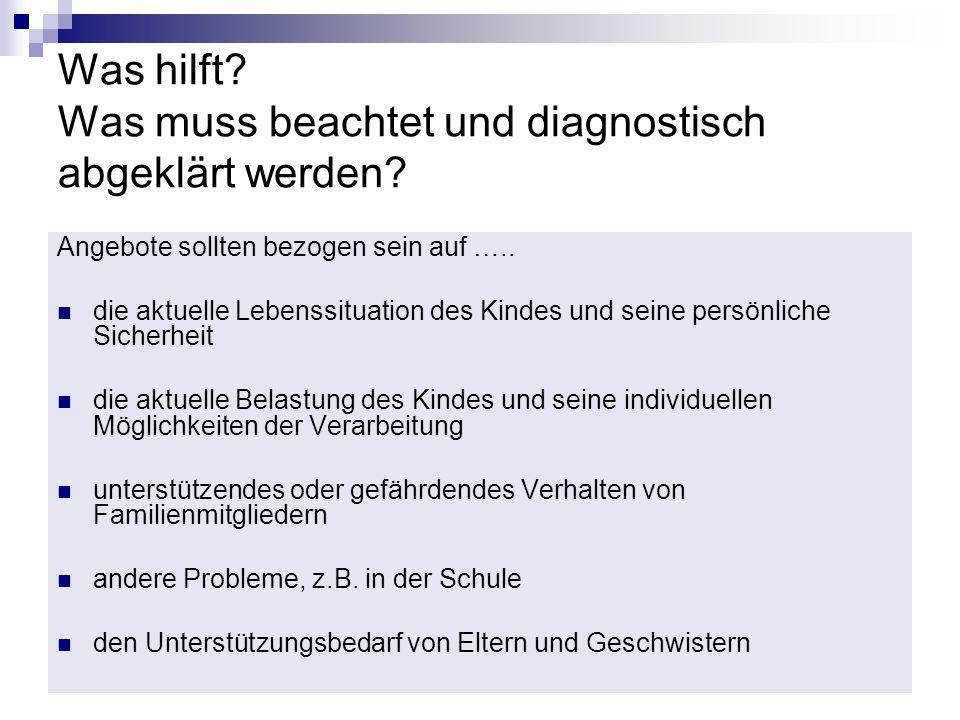 Was hilft? Was muss beachtet und diagnostisch abgeklärt werden? Angebote sollten bezogen sein auf ….. die aktuelle Lebenssituation des Kindes und sein