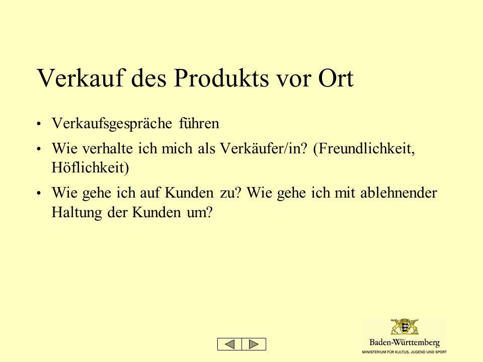Verkauf des Produkts vor Ort Verkaufsgespräche führen Wie verhalte ich mich als Verkäufer/in? (Freundlichkeit, Höflichkeit) Wie gehe ich auf Kunden zu