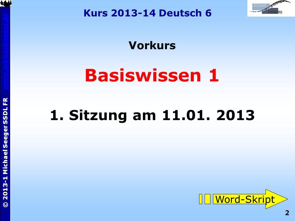 2 © 2013-1 Michael Seeger SSDL FR www.michaelseeger.dewww.michaelseeger.de Kurs 2013-14 Deutsch 6 Vorkurs Basiswissen 1 1. Sitzung am 11.01. 2013 Word