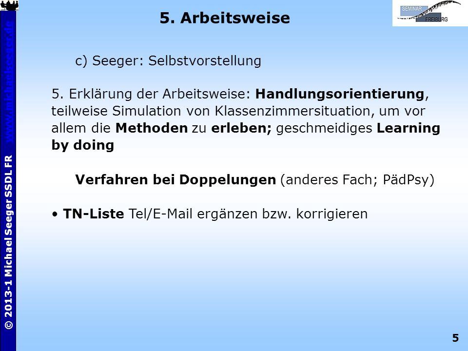 5 © 2013-1 Michael Seeger SSDL FR www.michaelseeger.dewww.michaelseeger.de 5. Arbeitsweise c) Seeger: Selbstvorstellung 5. Erklärung der Arbeitsweise: