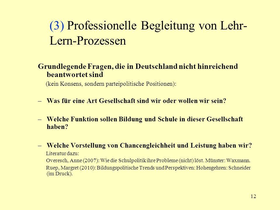 12 (3) Professionelle Begleitung von Lehr- Lern-Prozessen Grundlegende Fragen, die in Deutschland nicht hinreichend beantwortet sind (kein Konsens, so