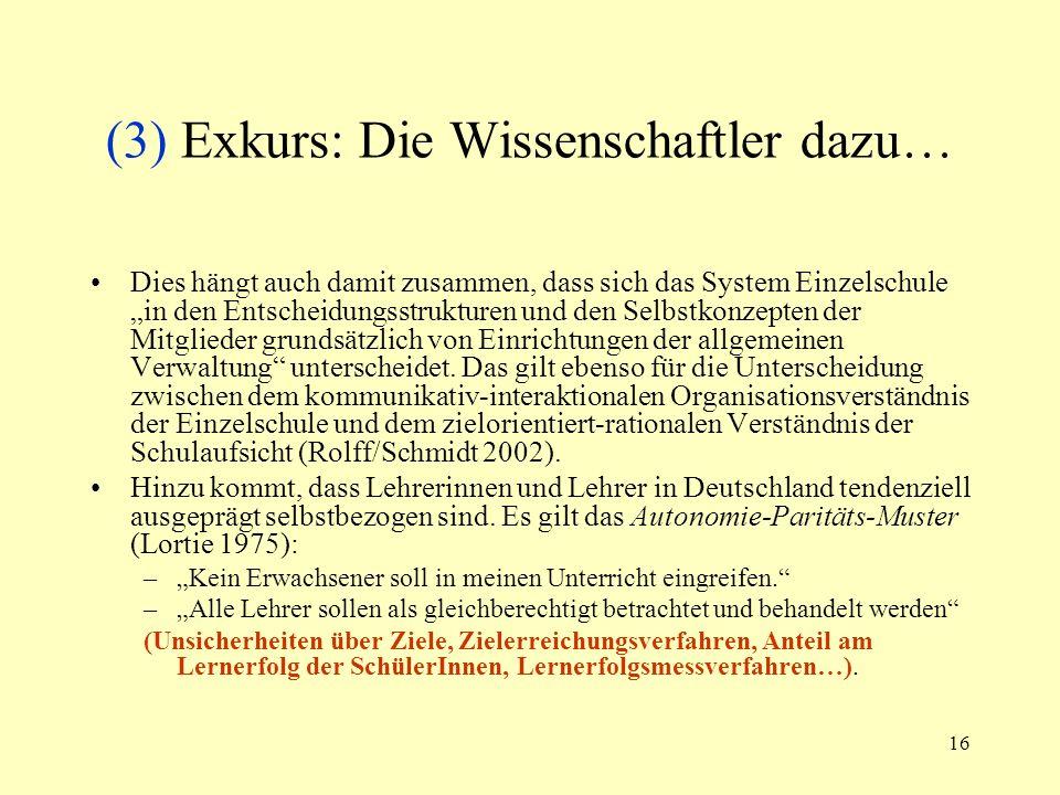 16 (3) Exkurs: Die Wissenschaftler dazu… Dies hängt auch damit zusammen, dass sich das System Einzelschule in den Entscheidungsstrukturen und den Selb