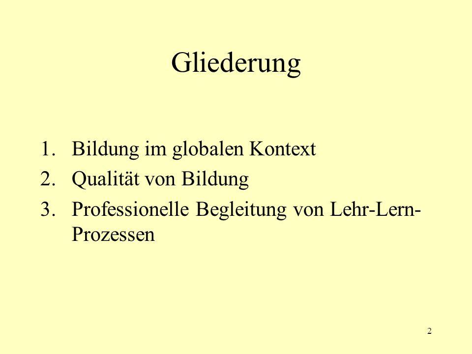 2 Gliederung 1.Bildung im globalen Kontext 2.Qualität von Bildung 3.Professionelle Begleitung von Lehr-Lern- Prozessen