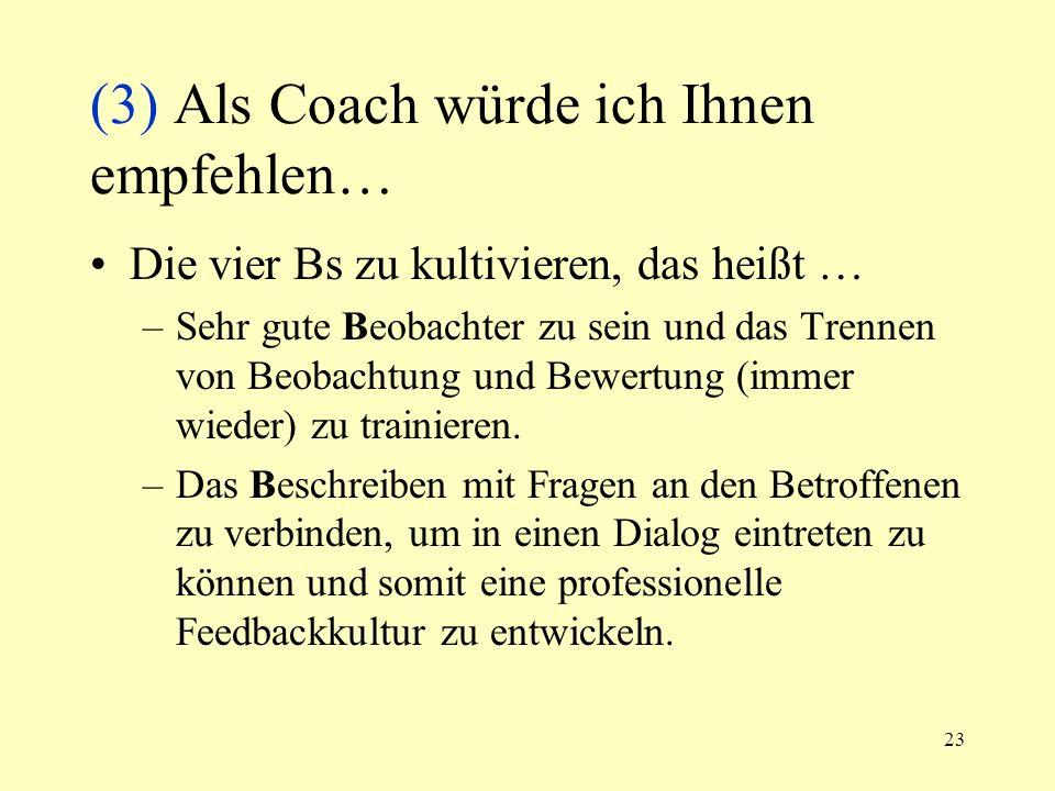 23 (3) Als Coach würde ich Ihnen empfehlen… Die vier Bs zu kultivieren, das heißt … –Sehr gute Beobachter zu sein und das Trennen von Beobachtung und