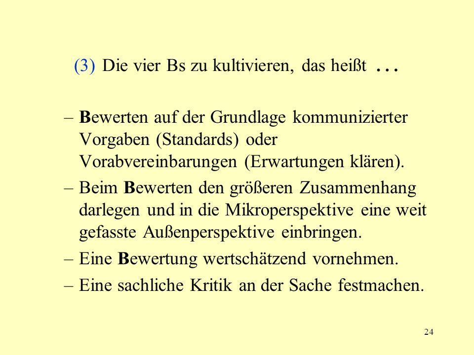 24 (3) Die vier Bs zu kultivieren, das heißt … –Bewerten auf der Grundlage kommunizierter Vorgaben (Standards) oder Vorabvereinbarungen (Erwartungen k
