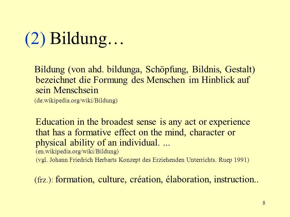 8 (2) Bildung… Bildung (von ahd. bildunga, Schöpfung, Bildnis, Gestalt) bezeichnet die Formung des Menschen im Hinblick auf sein Menschsein (de.wikipe