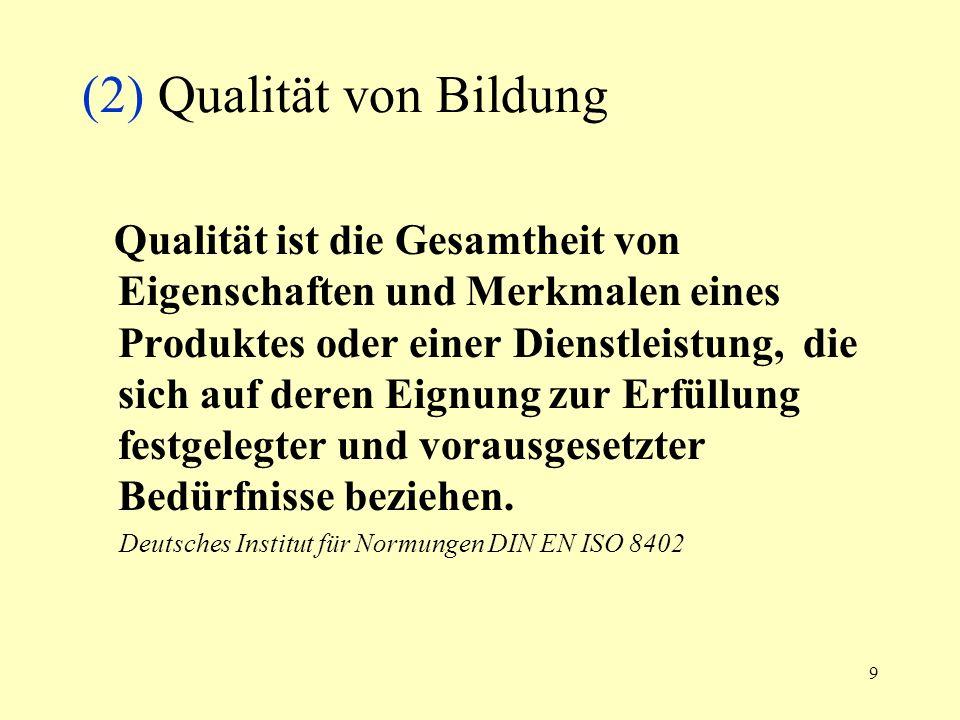 9 (2) Qualität von Bildung Qualität ist die Gesamtheit von Eigenschaften und Merkmalen eines Produktes oder einer Dienstleistung, die sich auf deren E
