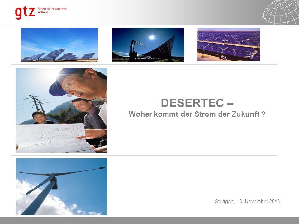 06.01.2014 Seite 1 DESERTEC – Woher kommt der Strom der Zukunft ? Stuttgart, 13. November 2010