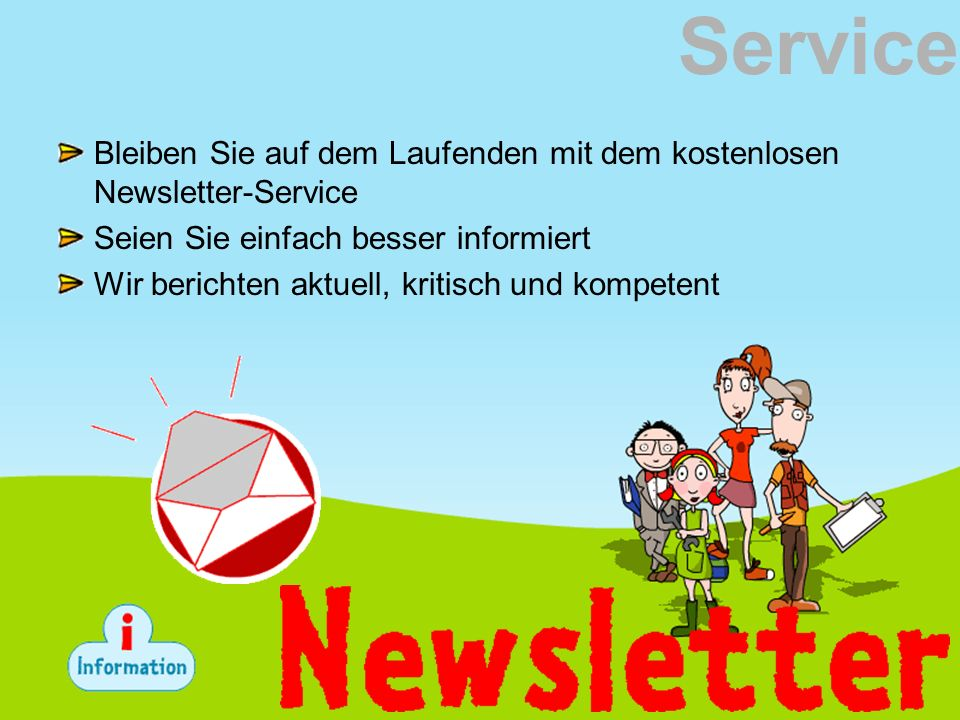 Service Bleiben Sie auf dem Laufenden mit dem kostenlosen Newsletter-Service Seien Sie einfach besser informiert Wir berichten aktuell, kritisch und k