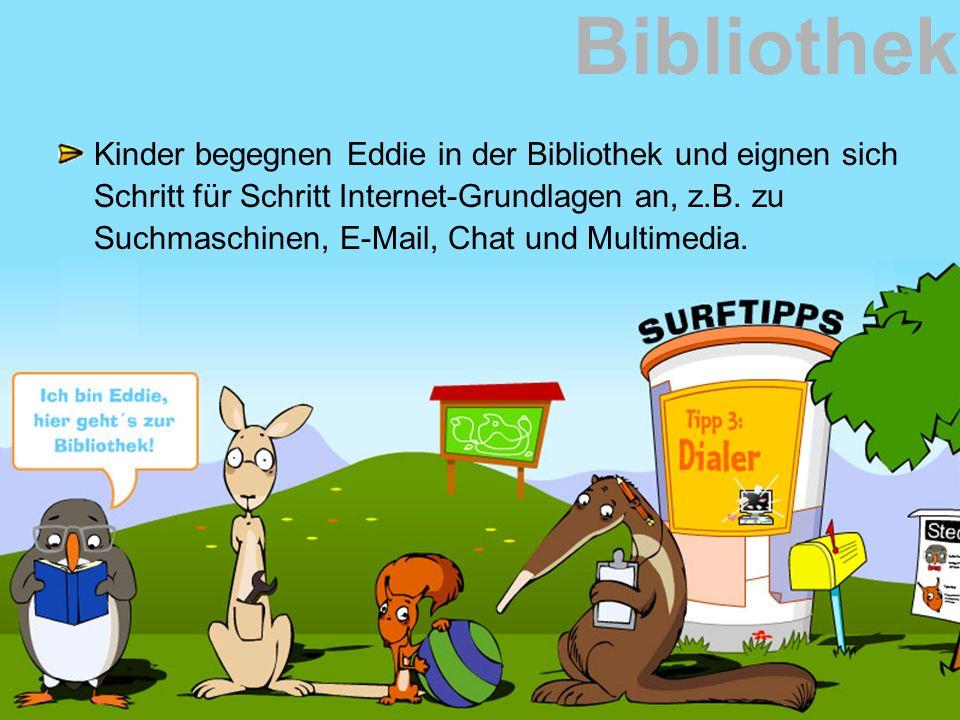 Bibliothek Kinder begegnen Eddie in der Bibliothek und eignen sich Schritt für Schritt Internet-Grundlagen an, z.B. zu Suchmaschinen, E-Mail, Chat und
