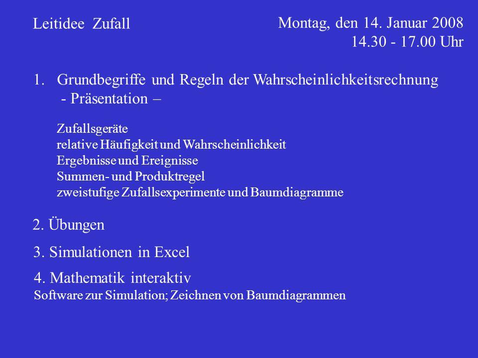 Leitidee Zufall Montag, den 14. Januar 2008 14.30 - 17.00 Uhr 1.Grundbegriffe und Regeln der Wahrscheinlichkeitsrechnung - Präsentation – Zufallsgerät