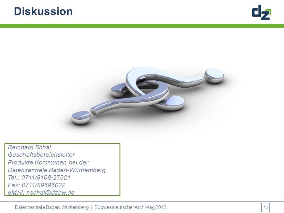 Diskussion 13 Reinhard Schal Geschäftsbereichsleiter Produkte Kommunen bei der Datenzentrale Baden-Württemberg Tel.: 0711/8108-27321 Fax: 0711/8969602