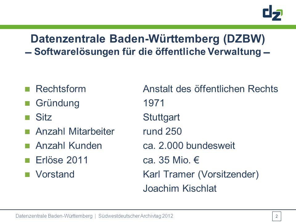 Datenzentrale Baden-Württemberg | Südwestdeutscher Archivtag 2012 2 Datenzentrale Baden-Württemberg (DZBW) Softwarelösungen für die öffentliche Verwal