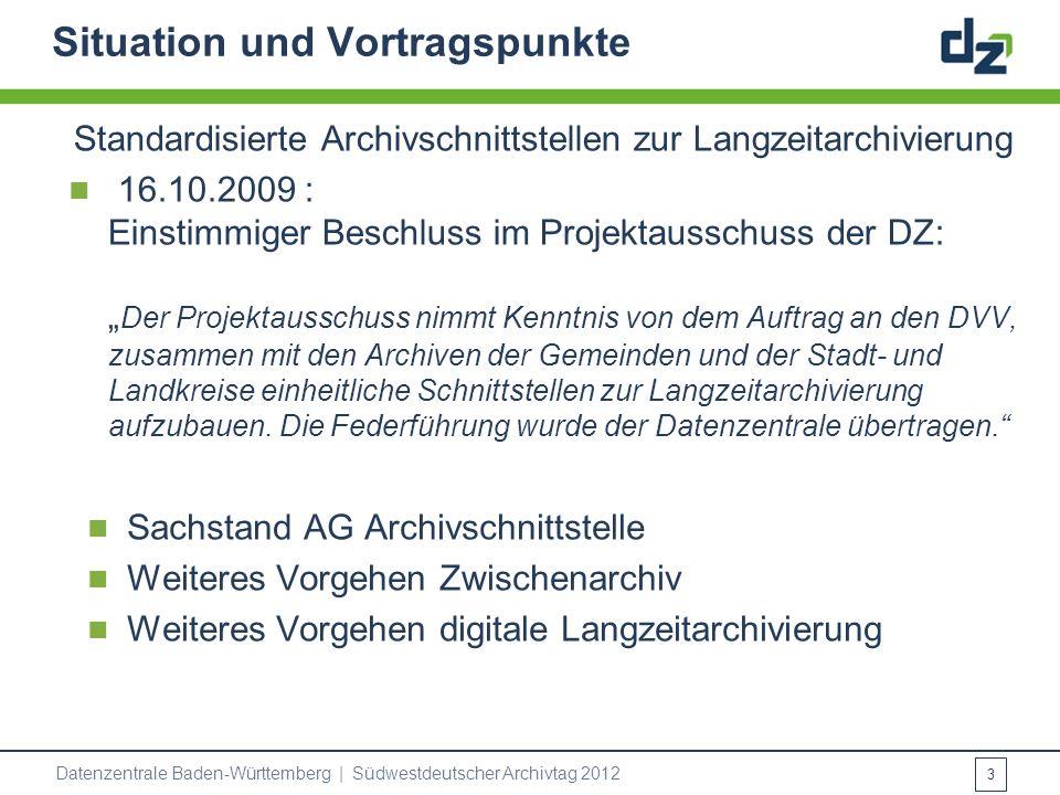 Situation und Vortragspunkte Standardisierte Archivschnittstellen zur Langzeitarchivierung 16.10.2009 : Einstimmiger Beschluss im Projektausschuss der