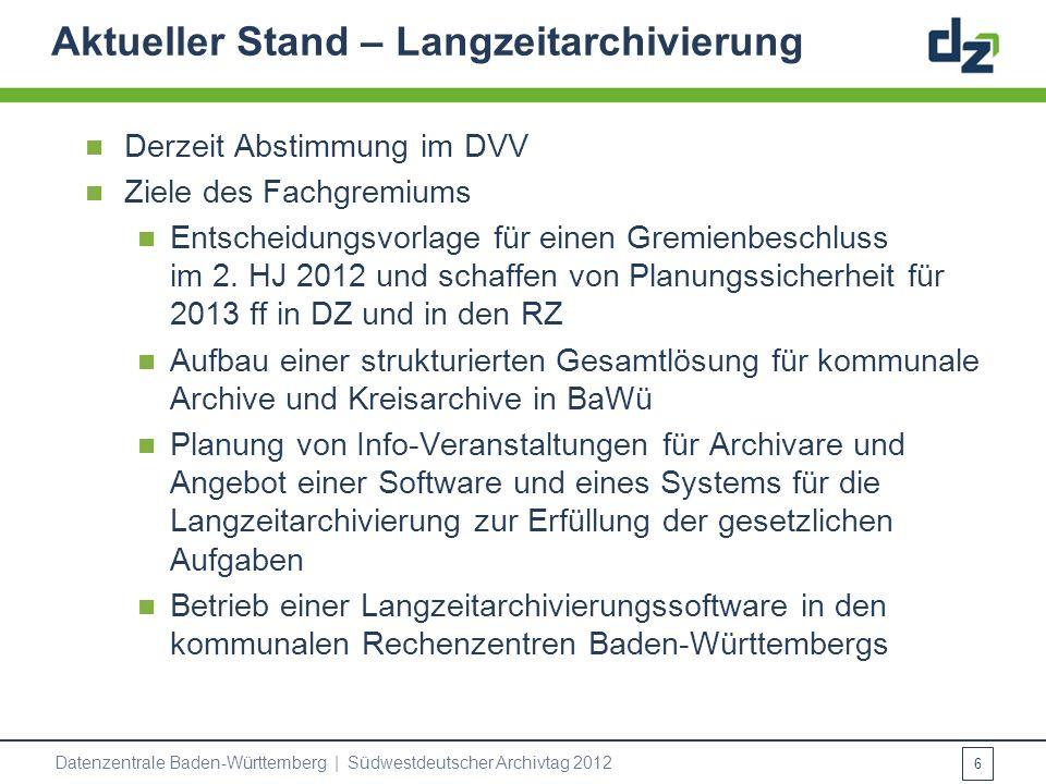 Aktueller Stand – Langzeitarchivierung Derzeit Abstimmung im DVV Ziele des Fachgremiums Entscheidungsvorlage für einen Gremienbeschluss im 2. HJ 2012