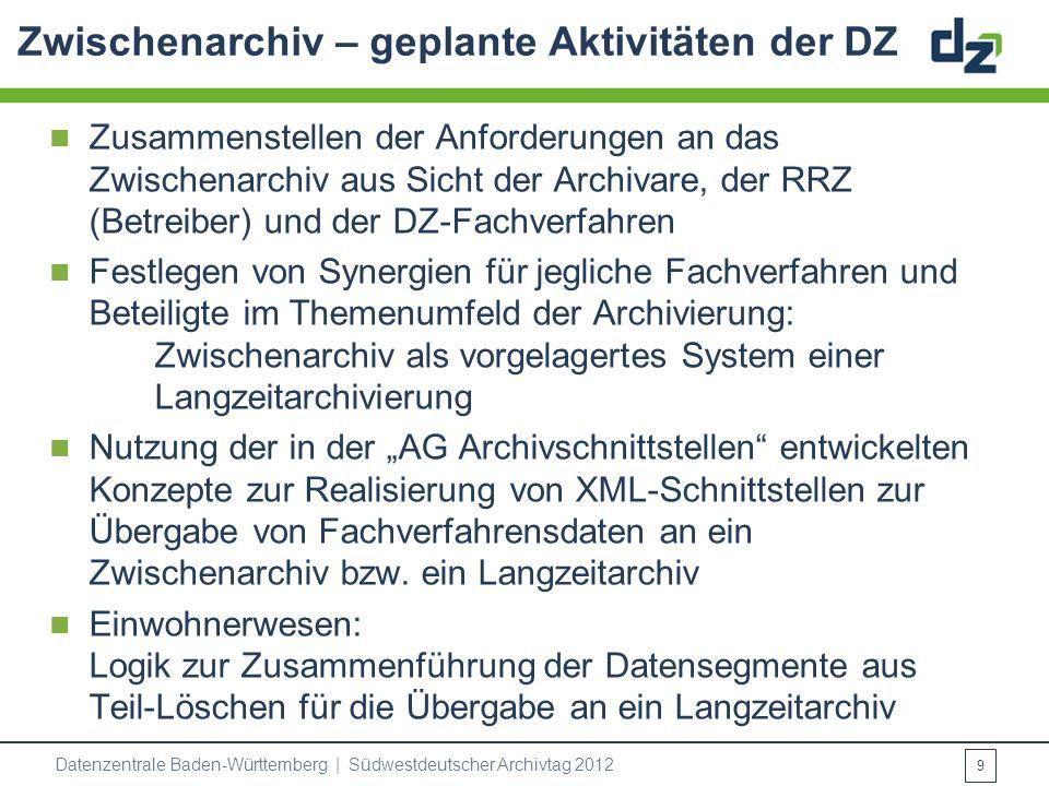 Zwischenarchiv – geplante Aktivitäten der DZ Zusammenstellen der Anforderungen an das Zwischenarchiv aus Sicht der Archivare, der RRZ (Betreiber) und