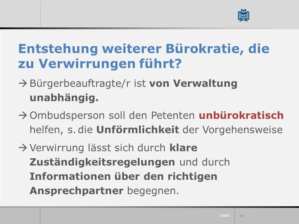 Seite Entstehung weiterer Bürokratie, die zu Verwirrungen führt? Bürgerbeauftragte/r ist von Verwaltung unabhängig. Ombudsperson soll den Petenten unb