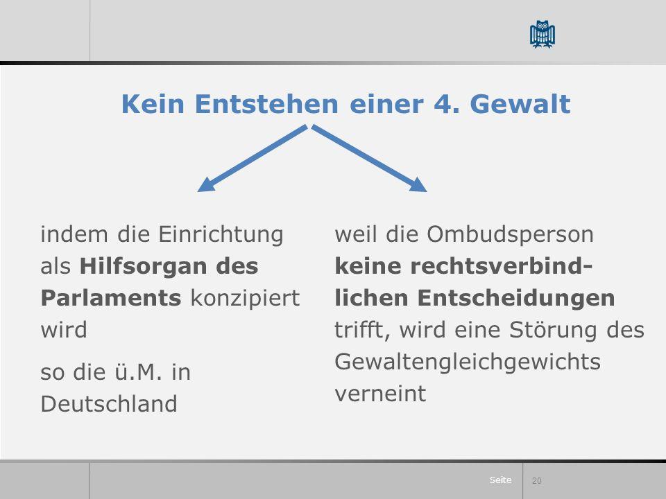 Seite Kein Entstehen einer 4. Gewalt 20 indem die Einrichtung als Hilfsorgan des Parlaments konzipiert wird so die ü.M. in Deutschland weil die Ombuds