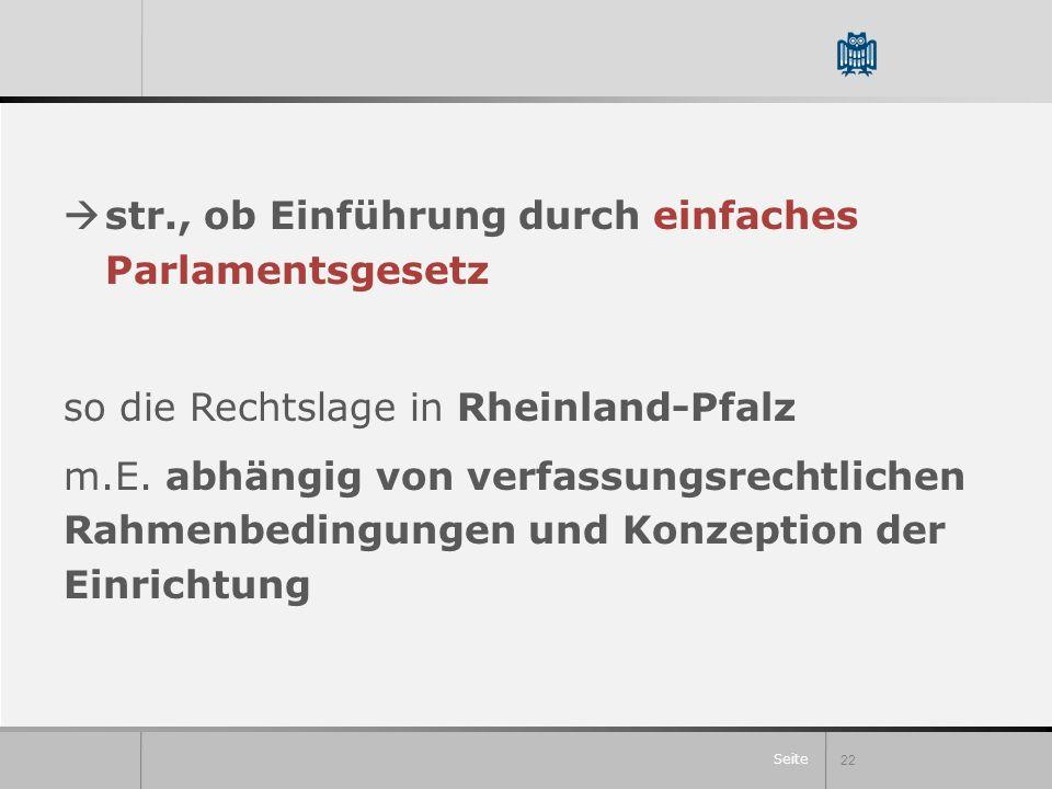 Seite str., ob Einführung durch einfaches Parlamentsgesetz so die Rechtslage in Rheinland-Pfalz m.E. abhängig von verfassungsrechtlichen Rahmenbedingu