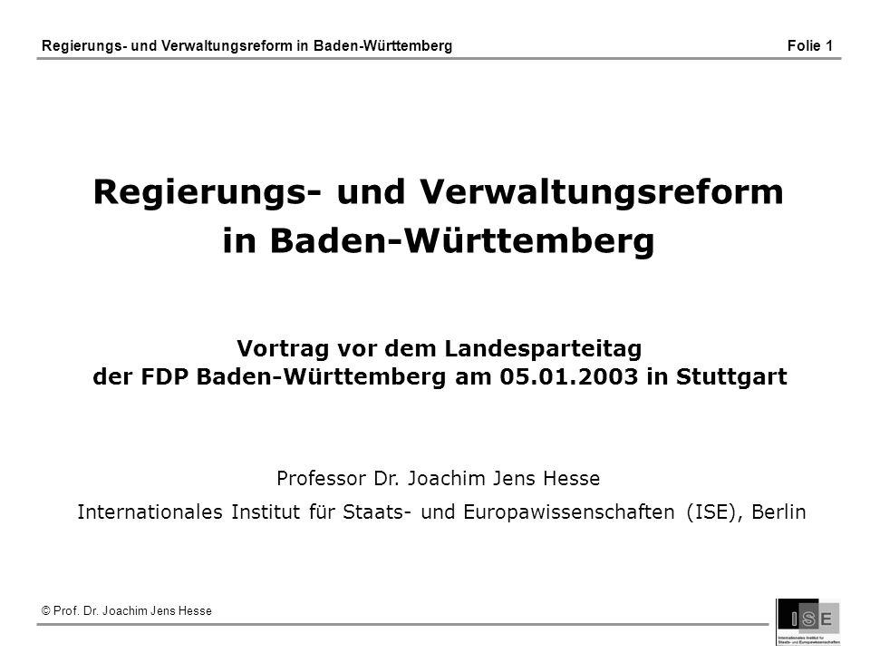 © Prof. Dr. Joachim Jens Hesse Regierungs- und Verwaltungsreform in Baden-Württemberg Folie 1 Regierungs- und Verwaltungsreform in Baden-Württemberg P