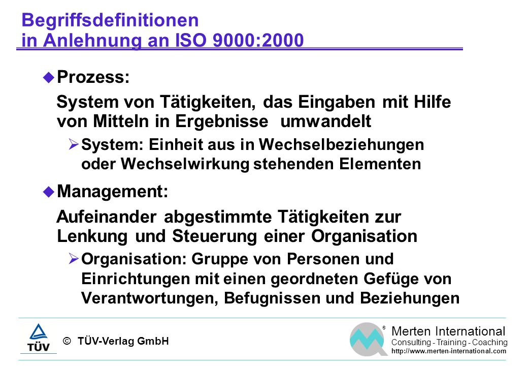 © TÜV-Verlag GmbH ® Merten International Consulting - Training - Coaching http://www.merten-international.com Begriffsdefinitionen in Anlehnung an ISO