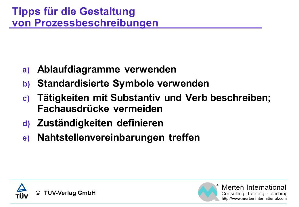 © TÜV-Verlag GmbH ® Merten International Consulting - Training - Coaching http://www.merten-international.com Tipps für die Gestaltung von Prozessbesc