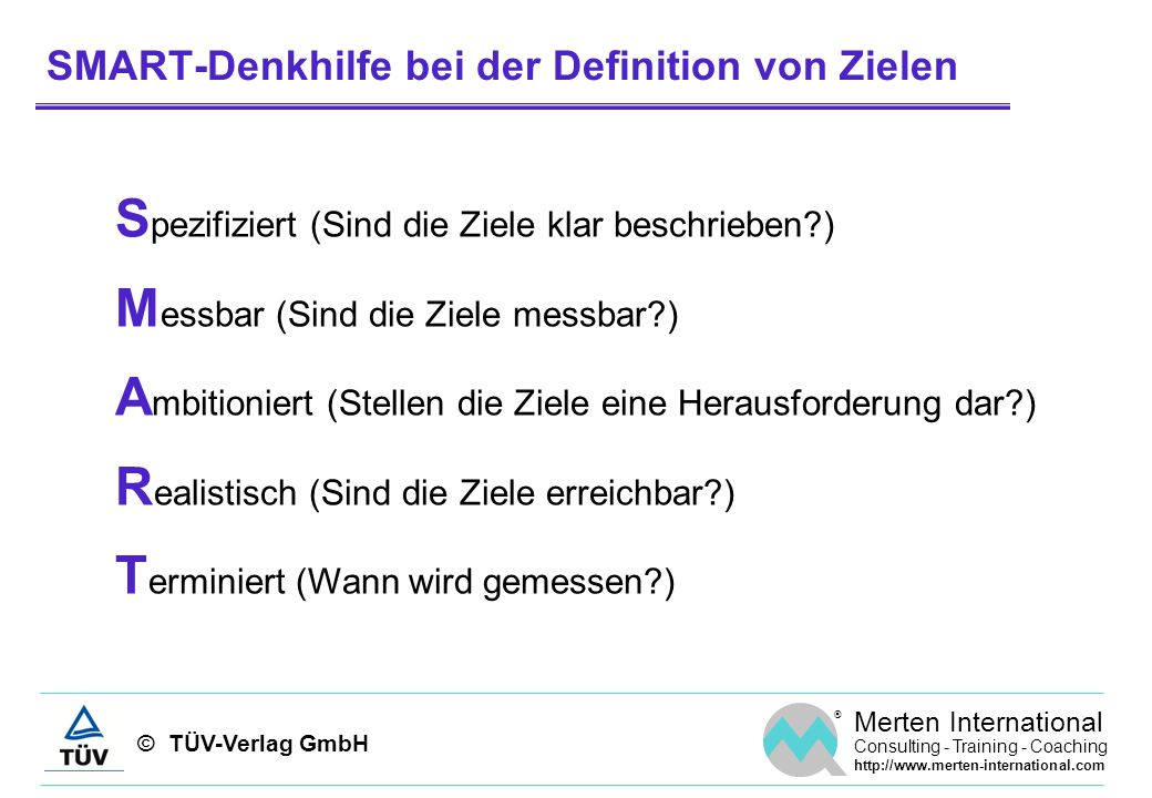 © TÜV-Verlag GmbH ® Merten International Consulting - Training - Coaching http://www.merten-international.com SMART-Denkhilfe bei der Definition von Z