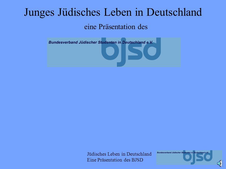 Jüdisches Leben in Deutschland Eine Präsentation des BJSD eine Präsentation des Junges Jüdisches Leben in Deutschland