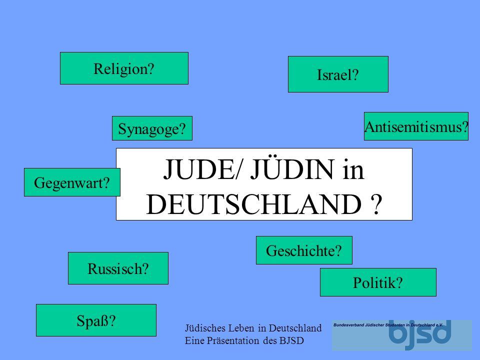 Jüdisches Leben in Deutschland Eine Präsentation des BJSD JUDE/ JÜDIN in DEUTSCHLAND .