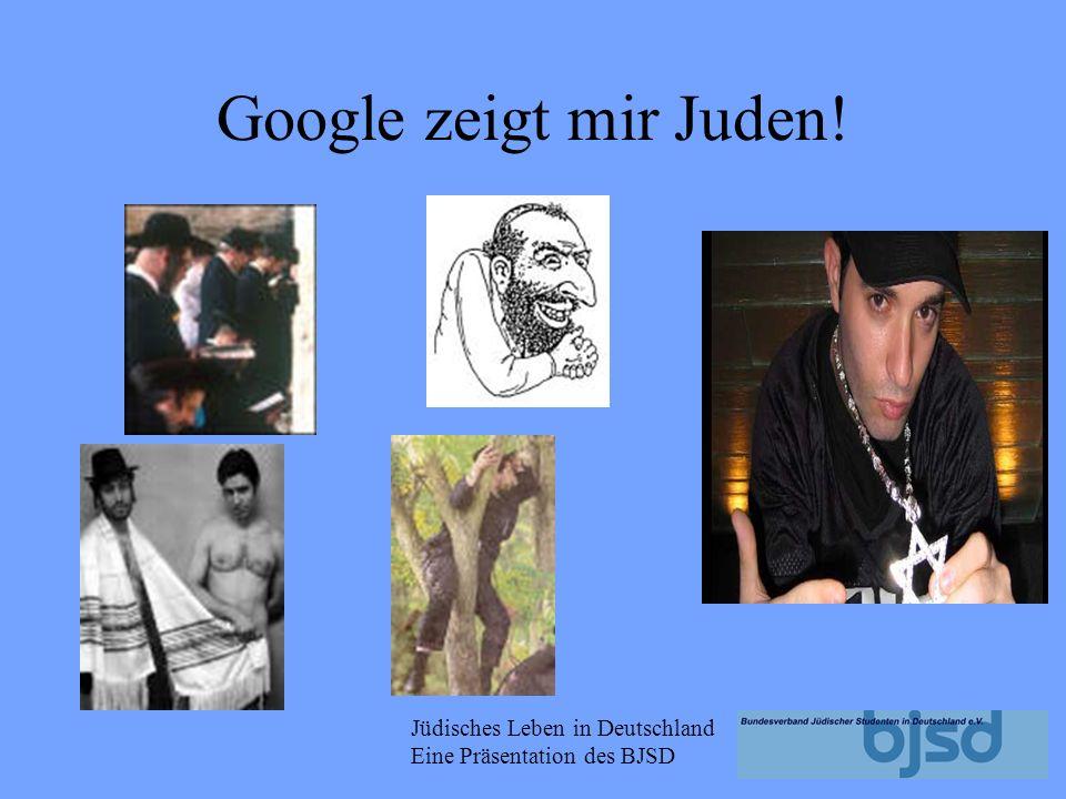 Jüdisches Leben in Deutschland Eine Präsentation des BJSD Google zeigt mir Juden!