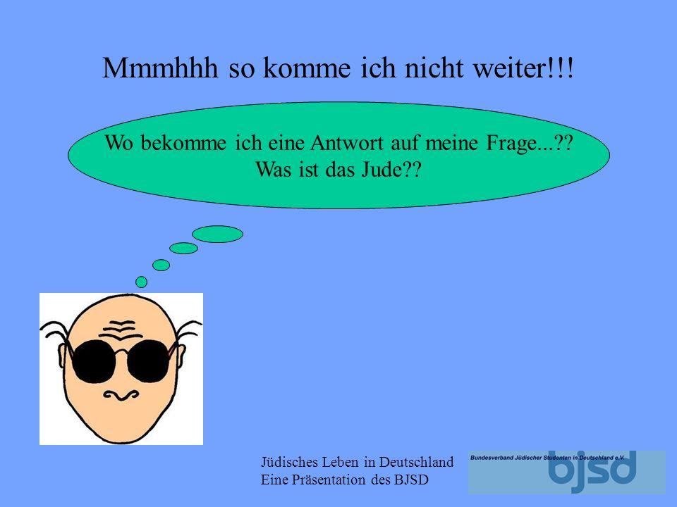 Jüdisches Leben in Deutschland Eine Präsentation des BJSD Mmmhhh so komme ich nicht weiter!!.