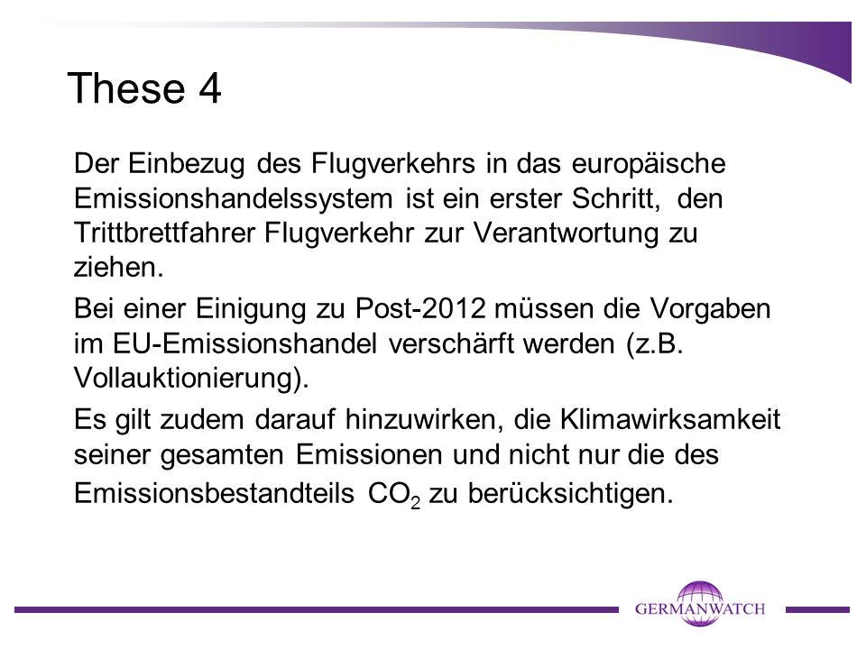 These 3 Auf UN-Ebene (Post 2012): Die Emissionen des Flugverkehrs sollten in die nationalen Inventare aufgenommen werden und damit deren Reduktionszie
