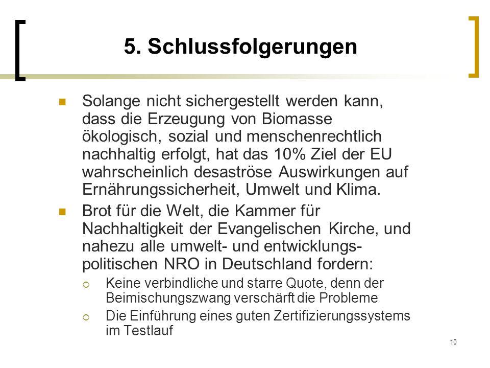 10 5. Schlussfolgerungen Solange nicht sichergestellt werden kann, dass die Erzeugung von Biomasse ökologisch, sozial und menschenrechtlich nachhaltig