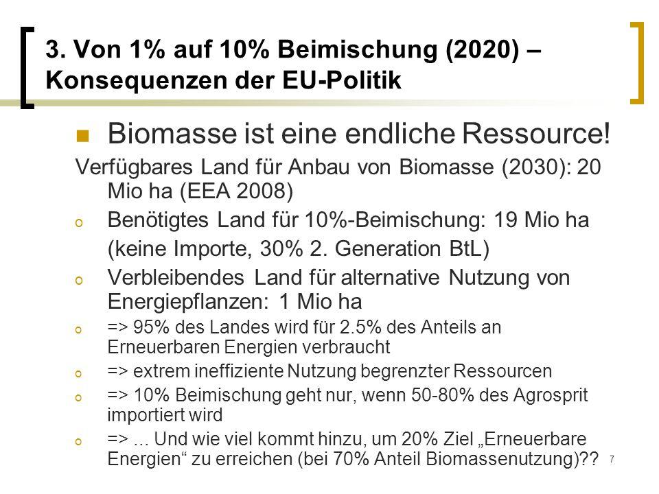 7 3. Von 1% auf 10% Beimischung (2020) – Konsequenzen der EU-Politik Biomasse ist eine endliche Ressource! Verfügbares Land für Anbau von Biomasse (20