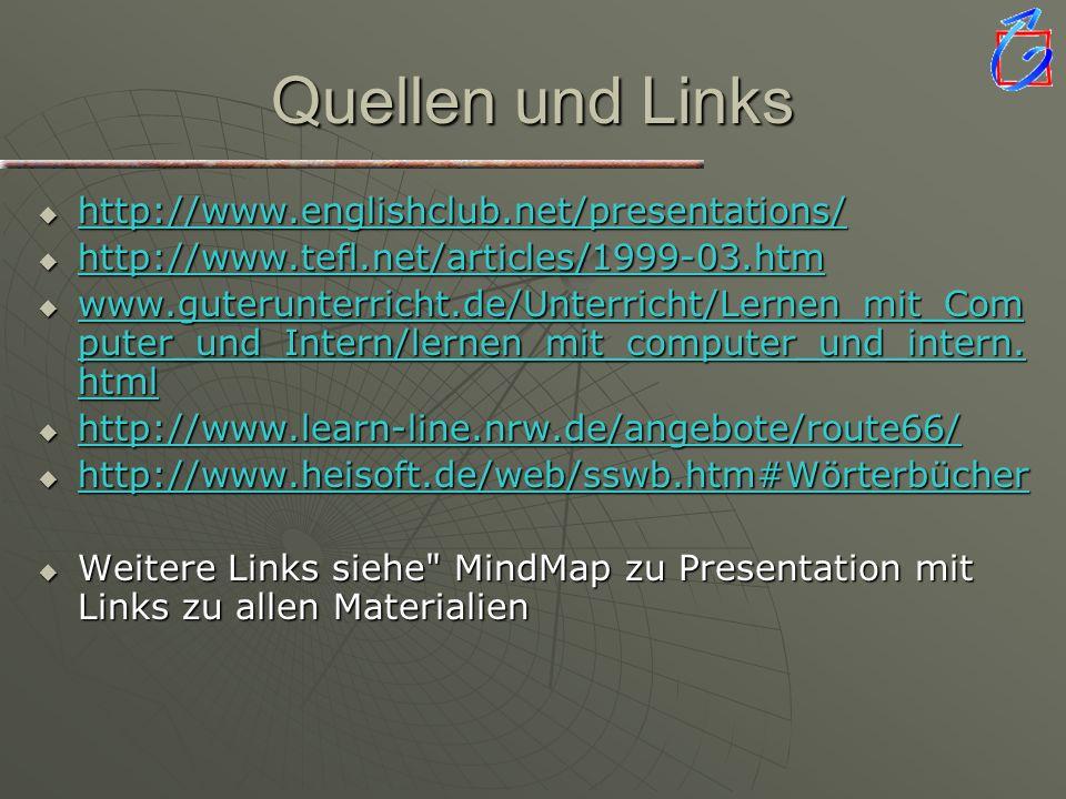 Quellen und Links http://www.englishclub.net/presentations/ http://www.englishclub.net/presentations/ http://www.englishclub.net/presentations/ http:/