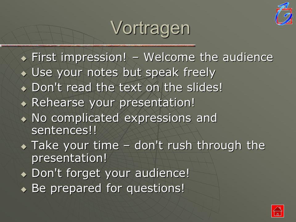 Vortragen First impression! – Welcome the audience First impression! – Welcome the audience Use your notes but speak freely Use your notes but speak f