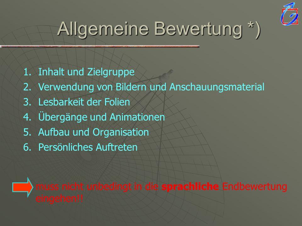 Allgemeine Bewertung *) 1.Inhalt und Zielgruppe 2.Verwendung von Bildern und Anschauungsmaterial 3.Lesbarkeit der Folien 4.Übergänge und Animationen 5
