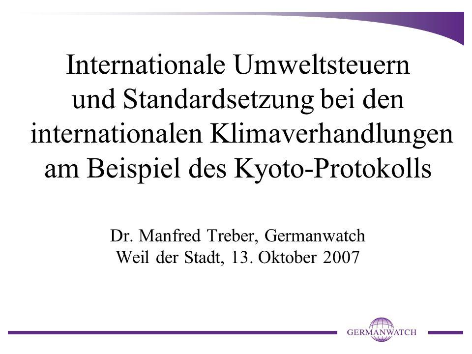 Internationale Umweltsteuern und Standardsetzung bei den internationalen Klimaverhandlungen am Beispiel des Kyoto-Protokolls Dr. Manfred Treber, Germa
