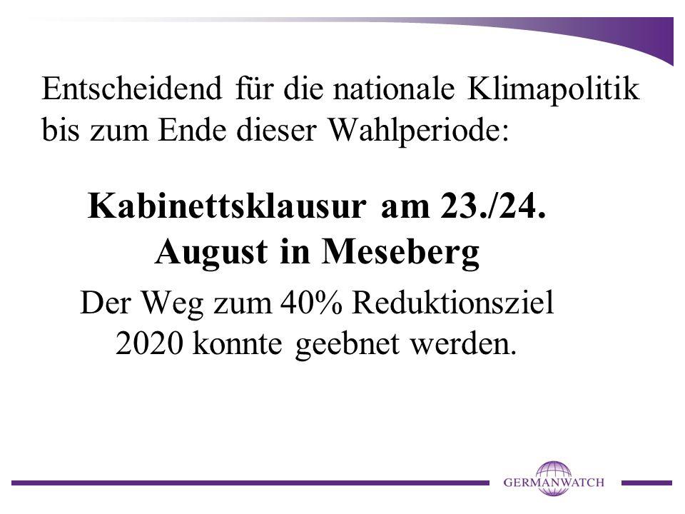Entscheidend für die nationale Klimapolitik bis zum Ende dieser Wahlperiode: Kabinettsklausur am 23./24. August in Meseberg Der Weg zum 40% Reduktions