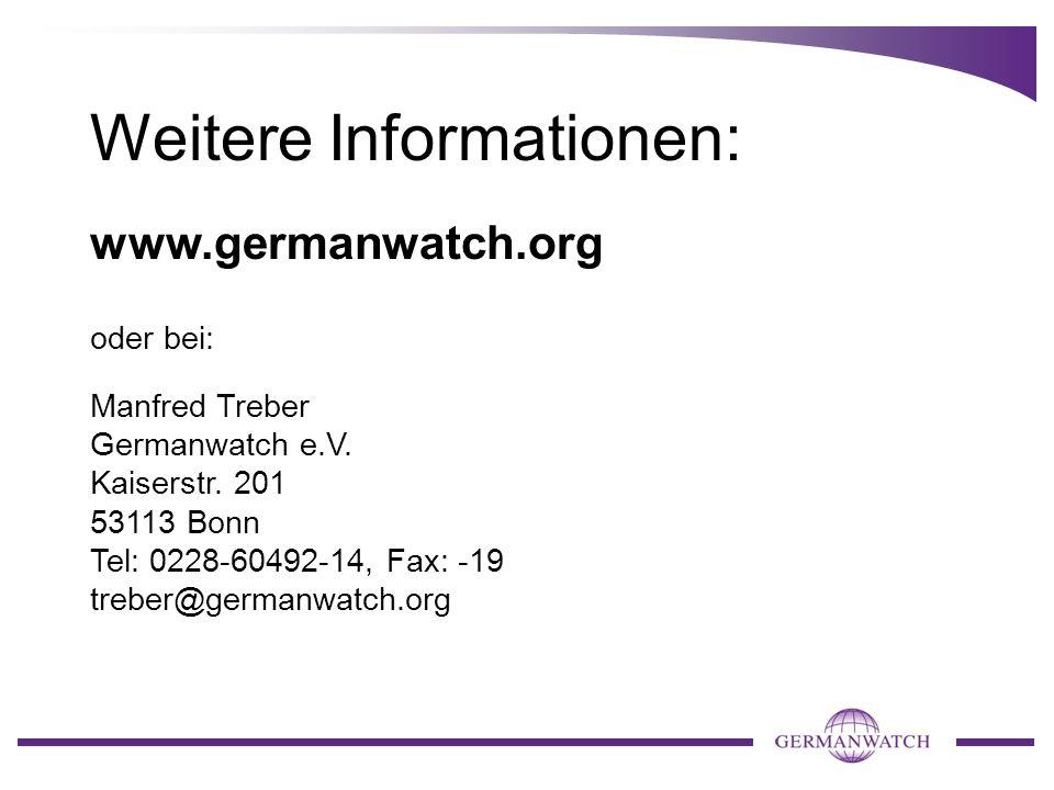 Weitere Informationen: www.germanwatch.org oder bei: Manfred Treber Germanwatch e.V. Kaiserstr. 201 53113 Bonn Tel: 0228-60492-14, Fax: -19 treber@ger