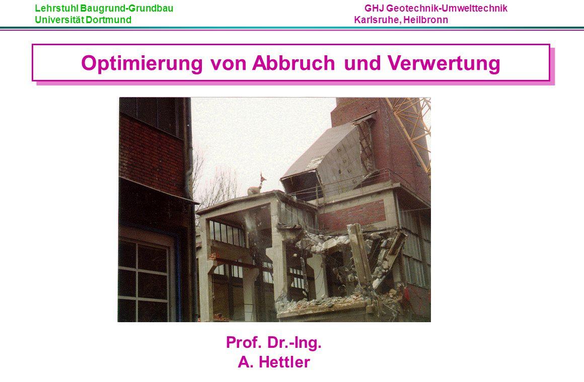 Lehrstuhl Baugrund-Grundbau GHJ Geotechnik-Umwelttechnik Universität Dortmund Karlsruhe, Heilbronn Optimierung von Abbruch und Verwertung Prof.